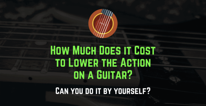 how much does it cost to lower the action on a guitar