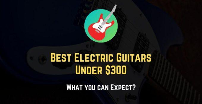 best electric guitars under 300 dollars