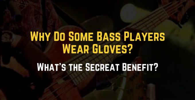 why do bass players wear gloves