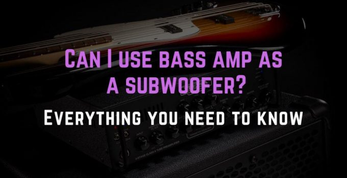 can I use bass amp as subwoofer