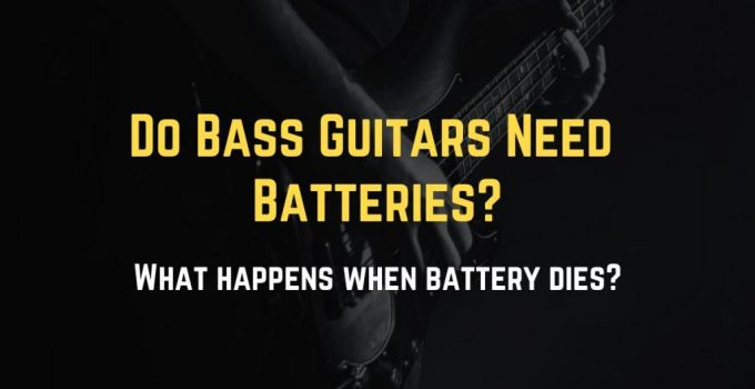 Do bass guitars need batteries