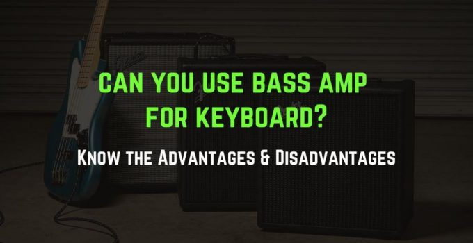 can you use bass amp for keyboard