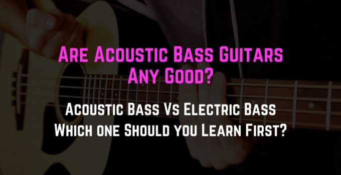 are acoustic bass guitars any good